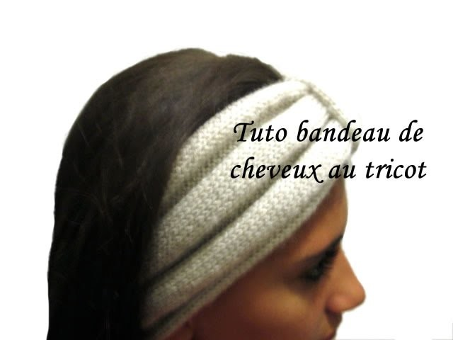 TUTO TRICOT BANDEAU POUR CHEVEUX AU TRICOT FACILE!! HEADBAND KNIT