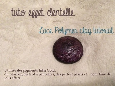 Tuto Fimo Dentelle - Polymer clay lace tutorial - pearl ex, inka gold, eyeshadows .