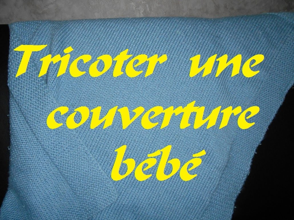 Tricoter une couverture b b my crafts and diy projects - Quelle laine pour tricoter avec les bras ...