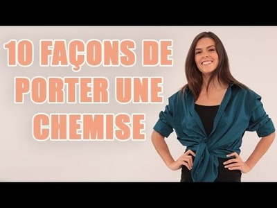 10 façons de porter une chemise chez une femme - Conseils vêtements