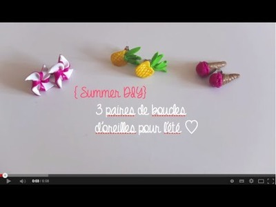 { Summer DIY} - 3 paires de BO pour l'été : glace ( sans moule), moulin à vent et ananas !
