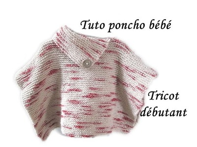 TUTO TRICOT PONCHO BEBE AU TRICOT FACILE TRICOT DEBUTANT PATTERN BABY PONCHO KNITT
