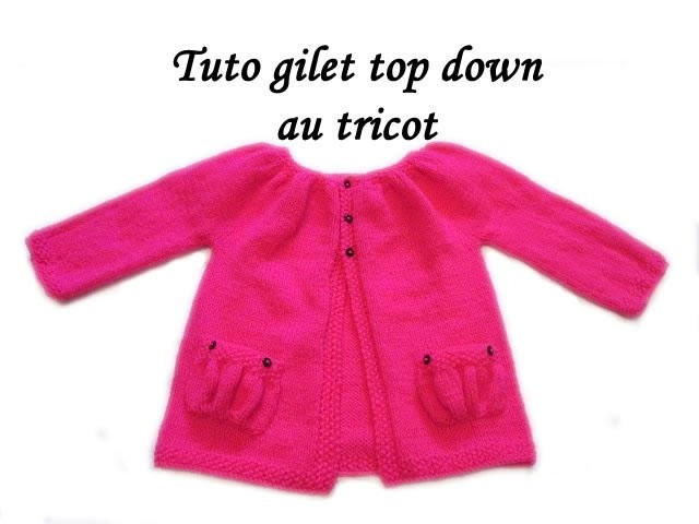 TUTO GILET BRASSIERE BEBE TOP DOWN AU TRICOT top down vest jacket for easy knitting baby