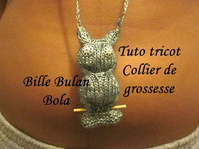 TUTO TRICOT COLLIER DE GROSSESSE BULAN BOLA HIBOU AU TRICOT FACILE