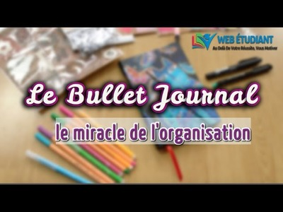 Un MIRACLE de l'ORGANISATION : le Bullet Journal