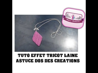 TUTO FIMO  POLYMERE EFFET TRICOT LAINE ET ASTUCE DOS DES CREATIONS IDEE CREATIVE