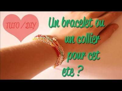 [TUTO - DIY] - Un bracelet ou Un collier pour cet été ?