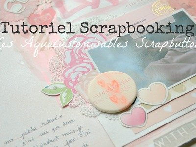 Tutoriel Scrapbooking - Les Aquacustomisables Scrapbuttons