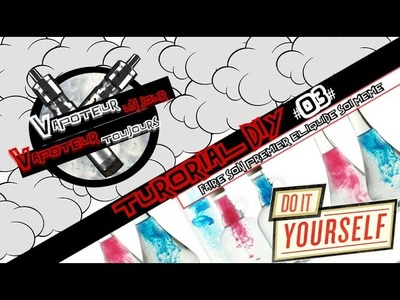 Tutorial DIY #3 - FAIRE SON 1ER E-LIQUIDE SOI MEME
