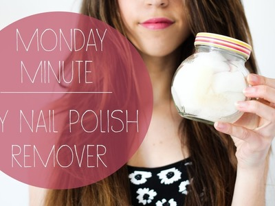 Monday Minute | DIY Nail Polish Remover