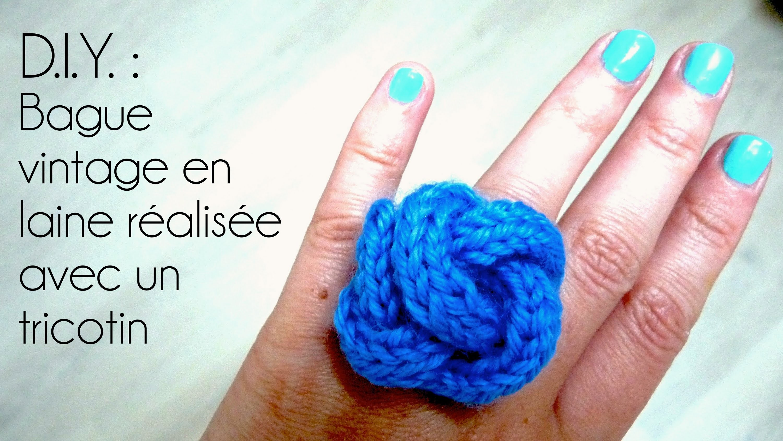 ✂--☟Tutoriel - D.I.Y. : Comment faire une bague en laine vinage réalisée avec un tricotin
