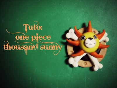 [Tuto Fimo] Thousand Sunny One Piece