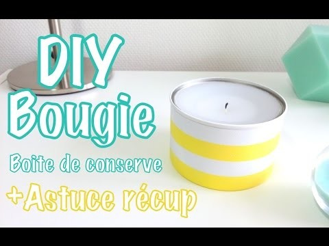 DIY Déco fabriquer ses bougies avec boites de conserve + Astuce récup
