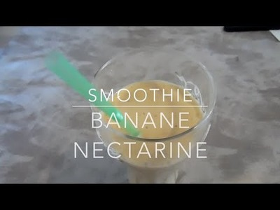(DIY n°5) Smoothie Banane-Nectarine hyper simple