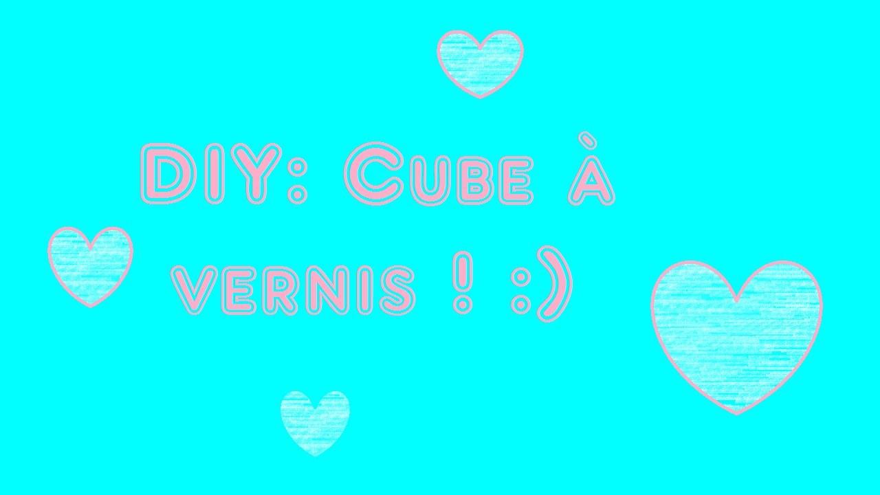[DIY] : Cube à vernis ♥