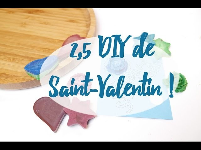 2,5 DIY Saint-Valentin (petit FAIL)