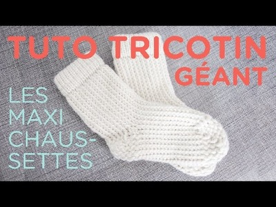 Tuto tricotin : les maxi-chaussettes