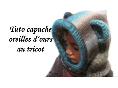 TUTO TRICOT CAPUCHE OREILLES OURS AU TRICOT FACILE knit bear ears hooded child to knit easy