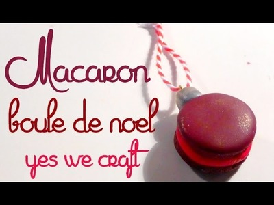[Yes We Craft ll Xmas edition] 13# Macaron boule de Noël. Macaroon decoration