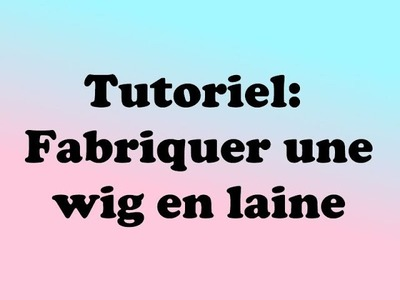 Tutoriel : Perruque en laine [FR]