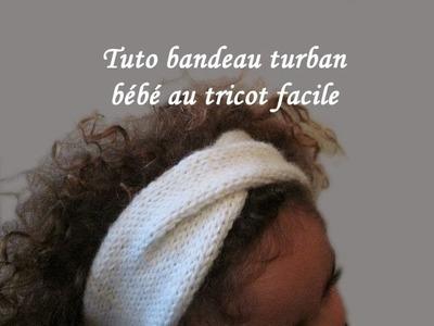 TUTO TRICOT BANDEAU TURBAN BEBE AU TRICOT FACILE Knit turban headband easy