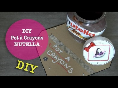 DIY Pot à crayons Nutella