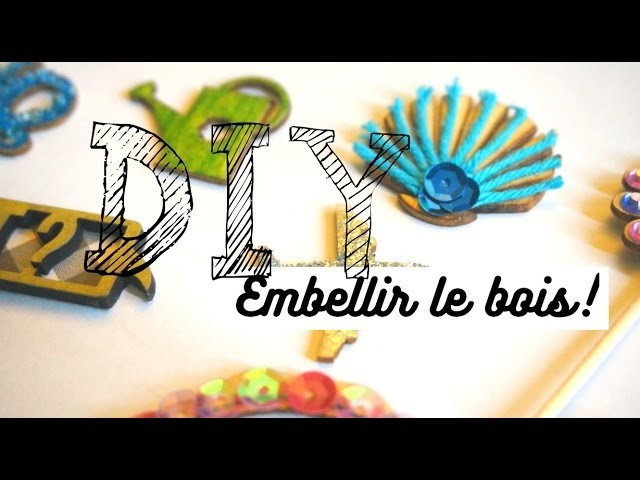 [ DIY n°11 ] : Customiser des embellissements en bois ♡