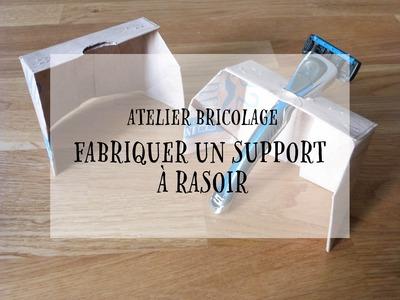 Atelier Bricolage - Fabriquer un support pour rasoir