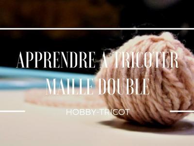 APPRENDRE A TRICOTER - DIY -LA MAILLE DOUBLE