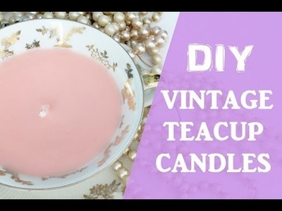 DIY Vintage TeaCup Candles. Shabby Chic: Bougies tasse à thé