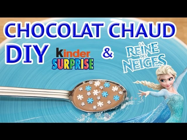 LA REINES DES NEIGES DIY - KINDER SURPRISE CHOCOLAT CHAUD