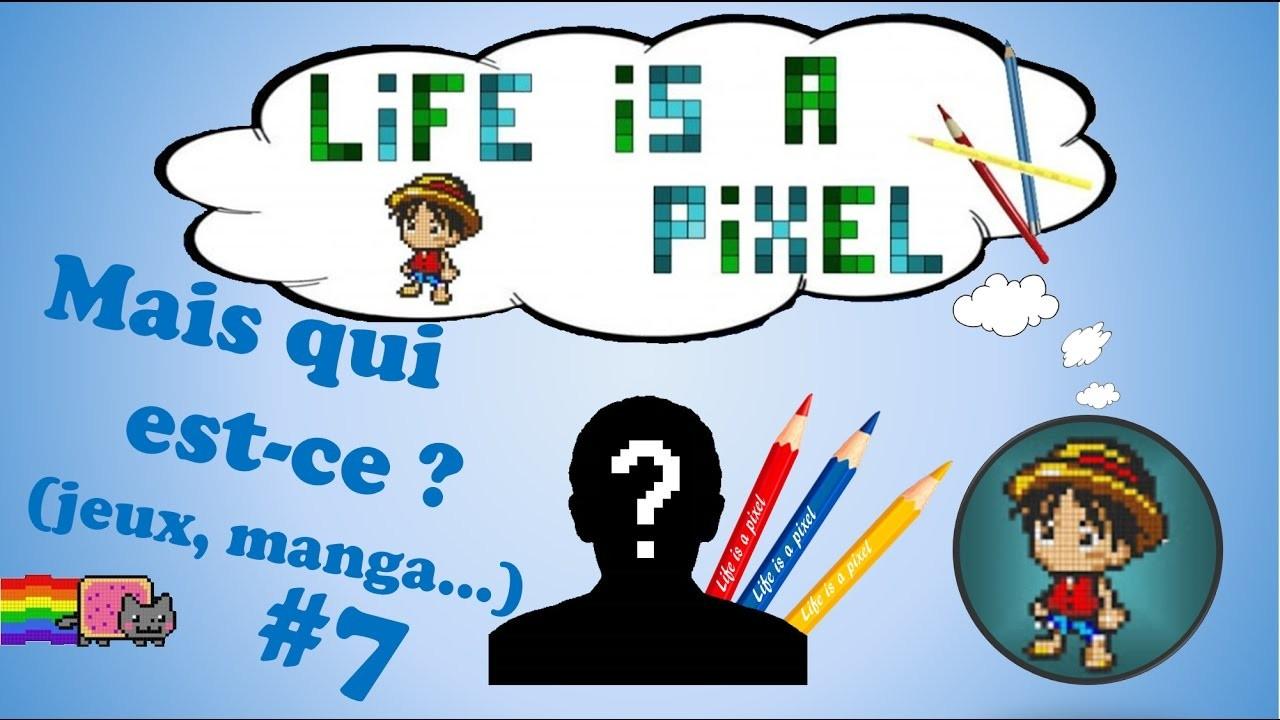 Life is a pixel - Mais qui est-ce ? (jeux, manga. ) #7