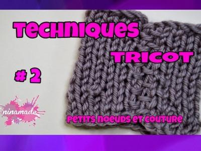 Techniques Tricot # 2 - Petits  Noeuds et Couture. Techniques Knitting