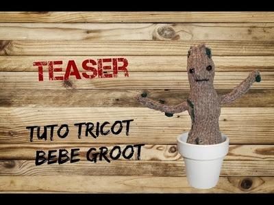 DIY Tuto tricot : teaser bebe groot