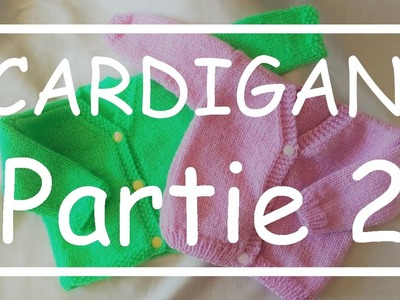 Tricot Facile - Tuto Cardigan (part 2.5) - Debutant - Layette - Easy Knitting - Beginner